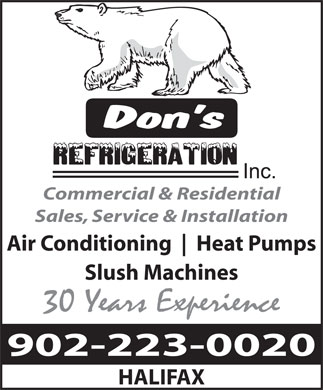 Don's Refrigeration Inc (902-223-0020) - Display Ad - Commercial & Residential Sales, Service & Installation Air Conditioning Heat Pumps Slush Machines 30 Years Experience 902-223-0020 HALIFAX