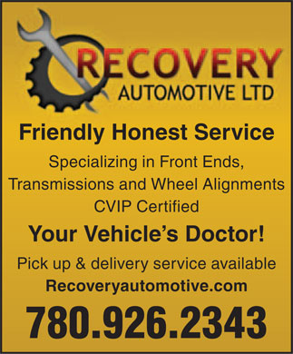 Recovery Automotive Ltd (780-926-2343) - Annonce illustrée - Friendly Honest Service Specializing in Front Ends, Transmissions and Wheel Alignments CVIP Certified Your Vehicle s Doctor! Pick up & delivery service available Recoveryautomotive.com 780.926.2343