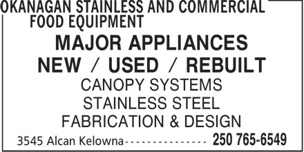 Okanagan Stainless & Commercial Food Equipment (250-765-6549) - Annonce illustrée - MAJOR APPLIANCES NEW / USED / REBUILT CANOPY SYSTEMS STAINLESS STEEL FABRICATION & DESIGN  MAJOR APPLIANCES NEW / USED / REBUILT CANOPY SYSTEMS STAINLESS STEEL FABRICATION & DESIGN  MAJOR APPLIANCES NEW / USED / REBUILT CANOPY SYSTEMS STAINLESS STEEL FABRICATION & DESIGN