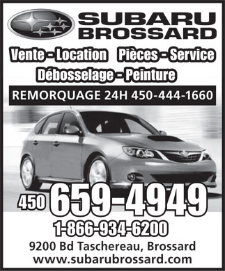 Subaru Brossard (450-659-4949) - Display Ad - SUBARU BROSSARD Vente - Location Pi&egrave;ces - Service D&eacute;bosselage - Peinture REMORQUAGE 24H 450-444-1660 450 659-4949 1-866-934-6200 9200 Bd Taschereau, Brossard www.subarubrossard.com