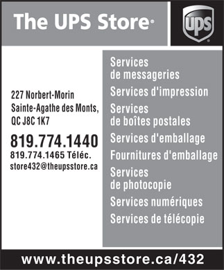The UPS Store (819-774-1440) - Annonce illustr&eacute;e - The UPS Store Services de messageries Services d'impression 227 Norbert-Morin Sainte-Agathe des Monts, Services QC J8C 1K7 de bo&icirc;tes postales Services d'emballage 819.774.1440 819.774.1465 T&eacute;l&eacute;c. Fournitures d'emballage store432@theupsstore.ca Services de photocopie Services num&eacute;riques Services de t&eacute;l&eacute;copie www.theupsstore.ca/432  The UPS Store Services de messageries Services d'impression 227 Norbert-Morin Sainte-Agathe des Monts, Services QC J8C 1K7 de bo&icirc;tes postales Services d'emballage 819.774.1440 819.774.1465 T&eacute;l&eacute;c. Fournitures d'emballage store432@theupsstore.ca Services de photocopie Services num&eacute;riques Services de t&eacute;l&eacute;copie www.theupsstore.ca/432