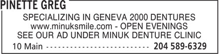 Pinette Greg (204-808-8923) - Display Ad - SPECIALIZING IN GENEVA 2000 DENTURES www.minuksmile.com - OPEN EVENINGS SEE OUR AD UNDER MINUK DENTURE CLINIC  SPECIALIZING IN GENEVA 2000 DENTURES www.minuksmile.com - OPEN EVENINGS SEE OUR AD UNDER MINUK DENTURE CLINIC