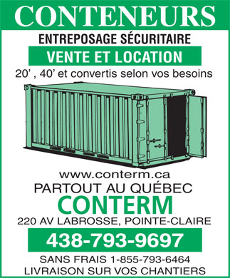 Conterm (514-694-2164) - Annonce illustrée - SECURE STORAGE SALES AND RENTAL 20  , 40  and custom modification www.conterm.ca THROUGHOUT QUÉBEC 220 AV LABROSSE, POINTE-CLAIRE 438-793-9696 TOLL FREE 1-855-793-6463 ON SITE DELIVERY CONTAINERS
