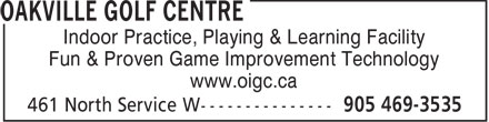 Oakville Golf Centre (905-469-3535) - Annonce illustrée - Indoor Practice, Playing & Learning Facility Fun & Proven Game Improvement Technology www.oigc.ca