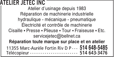 Atelier Jetec Inc (514-648-5485) - Annonce illustr&eacute;e - Atelier d'usinage depuis 1983 R&eacute;paration de machinerie industrielle hydraulique - m&eacute;canique - pneumatique &Eacute;lectricit&eacute; et contr&ocirc;le de machinerie Cisaille   Presse   Plieuse   Tour   Fraiseuse   Etc. servicejetec@bellnet.ca R&eacute;paration toute marque sur place et en atelier  Atelier d'usinage depuis 1983 R&eacute;paration de machinerie industrielle hydraulique - m&eacute;canique - pneumatique &Eacute;lectricit&eacute; et contr&ocirc;le de machinerie Cisaille   Presse   Plieuse   Tour   Fraiseuse   Etc. servicejetec@bellnet.ca R&eacute;paration toute marque sur place et en atelier