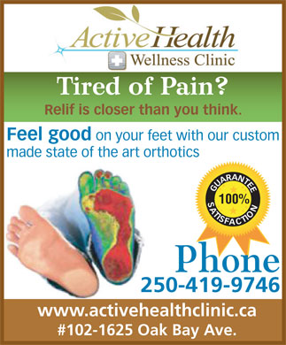 Active Health & Wellness Clinic (250-382-7246) - Annonce illustrée - Tired of Pain? Relif is closer than you think. Feel good on your feet with our custom made state of the art orthotics GUARANTEESATISFACTION 100% Phone 250-419-9746 www.activehealthclinic.ca #102-1625 Oak Bay Ave.