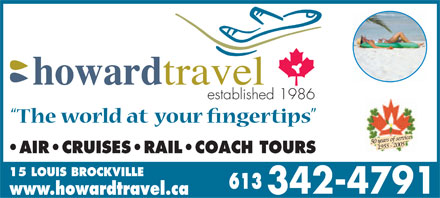 Howard Travel (613-342-4791) - Annonce illustr&eacute;e - established 1986 50 years of service 1955 - 2005 AIR CRUISES RAIL COACH TOURS 15 LOUIS BROCKVILLE www.howardtravel.ca established 1986 50 years of service 1955 - 2005 AIR CRUISES RAIL COACH TOURS 15 LOUIS BROCKVILLE www.howardtravel.ca