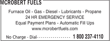 McRobert Fuels (1-800-237-4110) - Annonce illustrée - Furnace Oil - Gas - Diesel - Lubricants - Propane 24 HR EMERGENCY SERVICE Equal Payment Plans - Automatic Fill Ups www.mcrobertfuels.com