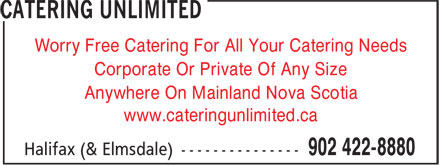 Catering Unlimited (902-422-8880) - Annonce illustrée - Worry Free Catering For All Your Catering Needs Corporate Or Private Of Any Size Anywhere On Mainland Nova Scotia www.cateringunlimited.ca Worry Free Catering For All Your Catering Needs Corporate Or Private Of Any Size Anywhere On Mainland Nova Scotia www.cateringunlimited.ca