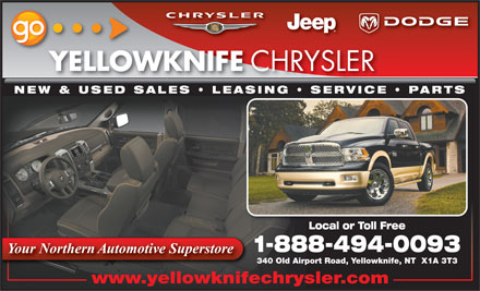 Yellowknife Chrysler Ltd (1-888-494-0093) - Display Ad - YELLOWKNIFE CHRYSLER NEW & USED SALES   LEASING   SERVICE   PARTSASING  SERVICE  PARTS Local or Toll Free 1-888-494-0093 Your Northern Automotive SuperstoreYour Northern Automotive Superstore 340 Old Airport Road, Yellowknife, NT  X1A 3T3 www.yellowknifechrysler.com