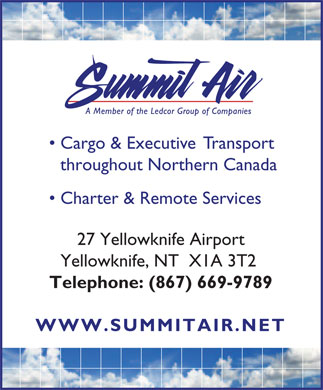 Summit Air Charters Ltd (867-669-9789) - Annonce illustrée - Cargo & Executive  Transport throughout Northern Canada Charter & Remote Services 27 Yellowknife Airport Yellowknife, NT  X1A 3T2 Telephone: (867) 669-9789 WWW.SUMMITAIR.NET