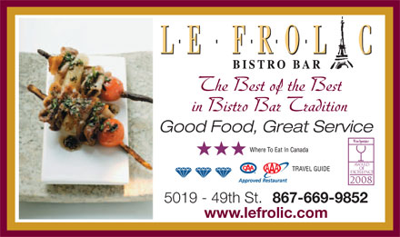 Le Frolic Bistro Bar (867-669-9852) - Annonce illustrée - The Best of the Best in Bistro Bar Tradition Good Food, Great Service AWARD OF EXCELLENCE 2008 5019 - 49th St.  867-669-9852 www.lefrolic.com