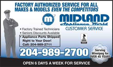 Midland Appliance World Ltd (204-989-2700) - Annonce illustrée - MAKES & MODELS EVEN THE COMPETITORS MAKES & CUSTOMER SERVICE Factory Trained Technicians  Factory Seniors Discounts Available  Seniors Applia Right to Your Door! Right Call: 204-989-2711 Call: 20 Serving Winnipeg for 204-989-2700 Ddl((`4),)&X;0)B'M4)]K_8*#oq<*??1B+!2RH+<VdL+X&$R,9nEX,U=Z_-RU8h-n$Mn.Olr!/1`A OVER 40 YEARS OVER 45 YEARS FACTORY AUTHORIZED SERVICE FOR ALLFACTOR OPEN 6 DAYS A WEEK FOR SERVICE Appliance Parts Shipped OVER 45 YEARS FACTORY AUTHORIZED SERVICE FOR ALLFACTOR OPEN 6 DAYS A WEEK FOR SERVICE MAKES & MODELS MAKES & CUSTOMER SERVICE Factory Trained Technicians  Factory Seniors Discounts Available  Seniors EVEN THE COMPETITORS Appliance Parts Shipped Applia Right to Your Door! Right Call: 204-989-2711 Call: 20 Serving Winnipeg for 204-989-2700 Ddl((`4),)&X;0)B'M4)]K_8*#oq<*??1B+!2RH+<VdL+X&$R,9nEX,U=Z_-RU8h-n$Mn.Olr!/1`A OVER 40 YEARS