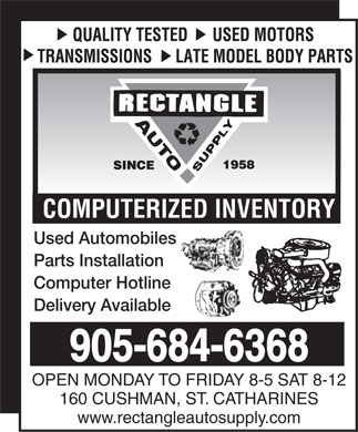 Rectangle Auto Supply Ltd (905-684-6368) - Annonce illustr&eacute;e - Used Automobiles Parts Installation Computer Hotline Delivery Available 905-684-6368 OPEN MONDAY TO FRIDAY 8-5 SAT 8-12 160 CUSHMAN, ST. CATHARINES www.rectangleautosupply.com  Used Automobiles Parts Installation Computer Hotline Delivery Available 905-684-6368 OPEN MONDAY TO FRIDAY 8-5 SAT 8-12 160 CUSHMAN, ST. CATHARINES www.rectangleautosupply.com