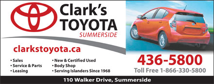Clark's Toyota (902-436-5800) - Annonce illustr&eacute;e - Sales New &amp; Certified Used 436-5800 Service &amp; Parts Body Shop Leasing Serving Islanders Since 1968 Toll Free 1-866-330-5800 110 Walker Drive, Summerside