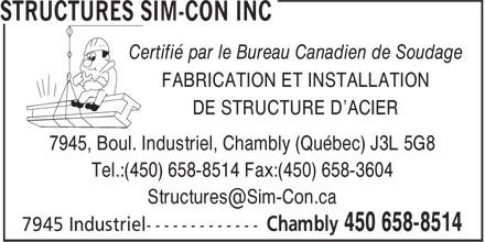 Structures Sim-Con Inc (450-658-8514) - Display Ad - Certifié par le Bureau Canadien de Soudage - FABRICATION ET INSTALLATION - DE STRUCTURE D'ACIER - 7945, Boul. Industriel, Chambly (Québec) J3L 5G8 - Tel.:(450) 658-8514 Fax:(450) 658-3604 - Structures@Sim-Con.ca