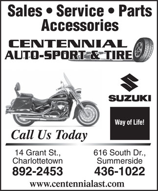 Centennial Auto Sport & Tire (902-436-1022) - Display Ad - Sales   Service   Parts Accessories Call Us Today 14 Grant St., 616 South Dr., Charlottetown Summerside 892-2453 436-1022 www.centennialast.com
