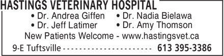 Hastings Veterinary Hospital (613-395-3386) - Display Ad - • Dr. Nadia Bielawa • Dr. Andrea Giffen • Dr. Amy Thomson • Dr. Jeff Latimer New Patients Welcome - www.hastingsvet.ca