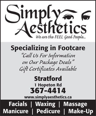 Simply Aesthetics (902-367-4414) - Display Ad - Specializing in Footcare Call Us For Information on Our Package Deals Gift Certificates Available Stratford 1 Hopeton Rd 367-4414 www.simplyaesthetics.ca Facials Waxing Massage Manicure Pedicure Make-Up