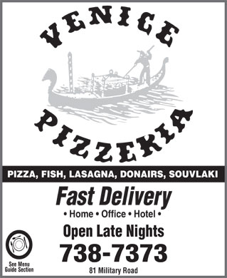 Venice Pizzeria (709-738-7373) - Display Ad - PIZZA, FISH, LASAGNA, DONAIRS, SOUVLAKI Fast Delivery Home   Office   Hotel Open Late Nights 738-7373 81 Military Road