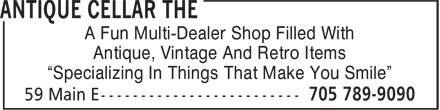 "The Antique Cellar (705-789-9090) - Display Ad - A Fun Multi-Dealer Shop Filled With Antique, Vintage And Retro Items ""Specializing In Things That Make You Smile"""