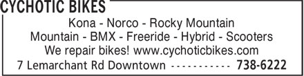 Cychotic Bikes (709-738-6222) - Display Ad - Kona - Norco - Rocky Mountain Mountain - BMX - Freeride - Hybrid - Scooters We repair bikes! www.cychoticbikes.com