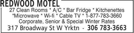 Redwood Motel (306-783-3663) - Display Ad - Corporate, Senior & Special Winter Rates 27 Clean Rooms * A/C * Bar Fridge * Kitchenettes *Microwave * Wi-fi * Cable TV * 1-877-783-3660 Corporate, Senior & Special Winter Rates 27 Clean Rooms * A/C * Bar Fridge * Kitchenettes *Microwave * Wi-fi * Cable TV * 1-877-783-3660