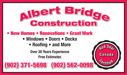 Albert Bridge Construction (902-371-5698) - Annonce illustr&eacute;e - B t r r i d e g b l e A Construction New Homes   Renovations   Grant Work Windows   Doors   Decks Roofing   and More S e d a e l R Over 30 Years Experience Canada Free Estimates C e d r e t i i f () () 902 371-5698902 562-0098  B t r r i d e g b l e A Construction New Homes   Renovations   Grant Work Windows   Doors   Decks Roofing   and More S e d a e l R Over 30 Years Experience Canada Free Estimates C e d r e t i i f () () 902 371-5698902 562-0098