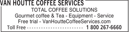 Van Houtte Coffee Services (1-800-267-6660) - Annonce illustrée - TOTAL COFFEE SOLUTIONS Gourmet coffee & Tea - Equipment - Service Free trial - VanHoutteCoffeeServices.com TOTAL COFFEE SOLUTIONS Gourmet coffee & Tea - Equipment - Service Free trial - VanHoutteCoffeeServices.com