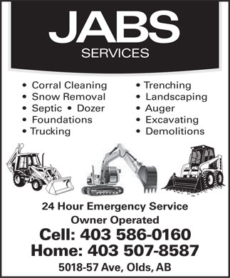 Jabs Services (403-586-0160) - Annonce illustrée - JABS SERVICES Corral Cleaning Trenching Snow Removal Landscaping Septic     Dozer Auger Foundations Excavating Trucking Demolitions 24 Hour Emergency Service Owner Operated Cell: 403 586-0160 Home: 403 507-8587 5018-57 Ave, Olds, AB