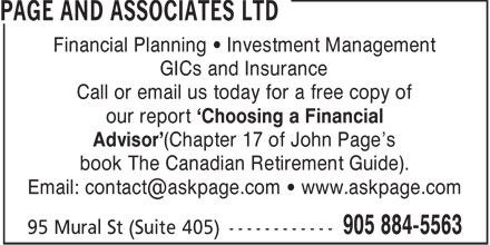 Page And Associates (905-884-5563) - Display Ad - Financial Planning • Investment Management GICs and Insurance Call or email us today for a free copy of our report 'Choosing a Financial Advisor'(Chapter 17 of John Page's book The Canadian Retirement Guide). Email: contact@askpage.com • www.askpage.com