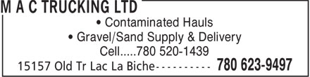 M A C Trucking Ltd (780-627-0102) - Display Ad - • Contaminated Hauls • Gravel/Sand Supply & Delivery Cell.....780 520-1439
