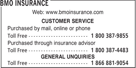 BMO Insurance (1-800-387-9855) - Annonce illustrée - Web: www.bmoinsurance.com CUSTOMER SERVICE Purchased by mail, online or phone Purchased through insurance advisor GENERAL UNQUIRIES