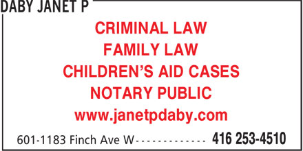Daby Janet P (416-253-4510) - Display Ad - CRIMINAL LAW FAMILY LAW CHILDREN'S AID CASES NOTARY PUBLIC www.janetpdaby.com CRIMINAL LAW FAMILY LAW CHILDREN'S AID CASES NOTARY PUBLIC www.janetpdaby.com