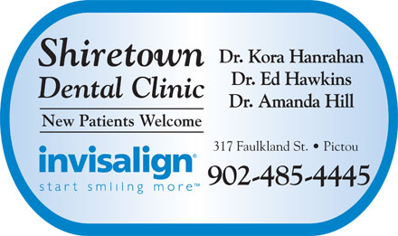 Shiretown Dental Inc (1-866-306-1372) - Display Ad - Dr. Kora Hanrahan Shiretown Dr. Ed Hawkins Dental Clinic Dr. Amanda Hill New Patients Welcome 317 Faulkland St.   Pictou 902-485-4445
