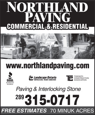 Northland Paving Ltd (416-286-4292) - Annonce illustrée - PAVING NORTHLAND COMMERCIAL & RESIDENTIAL www.northlandpaving.com TORONTO CONSTRUCTION ASSOCIATION Paving & Interlocking Stone 289 315-0717 FREE ESTIMATES 70 MINUK ACRES