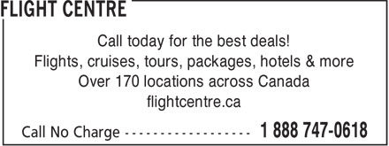 Flight Centre (1-888-747-0618) - Display Ad - Call today for the best deals! Flights, cruises, tours, packages, hotels & more Over 170 locations across Canada flightcentre.ca