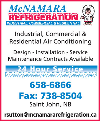 McNamara Refrigeration (506-658-6866) - Display Ad - Industrial, Commercial & Residential Air Conditioning Design - Installation - Service Maintenance Contracts Available 24 Hour Service 658-6866 Fax: 738-8504 Saint John, NB rsutton@mcnamararefrigeration.ca