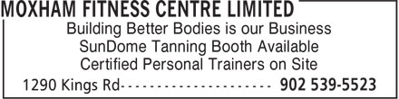 Moxham Fitness Centre Limited (902-539-5523) - Display Ad - Building Better Bodies is our Business SunDome Tanning Booth Available Certified Personal Trainers on Site