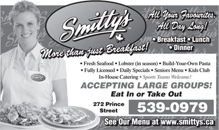 Smitty's Restaurant & Lounge (902-539-0979) - Display Ad - Fresh Seafood   Lobster (in season)   Build-Your-Own Pasta Fully Licensed   Daily Specials   Seniors Menu   Kids Club T M In-House Catering  Sports Teams Welcome! ACCEPTING LARGE GROUPS! Eat In or Take Out 539-0979  Fresh Seafood   Lobster (in season)   Build-Your-Own Pasta Fully Licensed   Daily Specials   Seniors Menu   Kids Club T M In-House Catering  Sports Teams Welcome! ACCEPTING LARGE GROUPS! Eat In or Take Out 539-0979