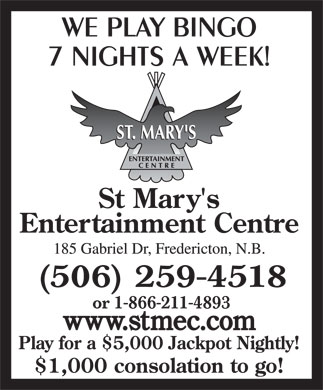 St Mary's Entertainment Centre (1-888-992-4646) - Display Ad - (506) 259-4518 or 1-866-211-4893