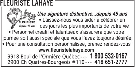 Fleuriste La Haye (1-800-532-0167) - Annonce illustr&eacute;e - Une signature distinctive...depuis 45 ans &bull; Laissez-nous vous aider &agrave; c&eacute;l&eacute;brer un des jours les plus importants de votre vie &bull; Personnel cr&eacute;atif et talentueux s'assurera que votre journ&eacute;e soit aussi sp&eacute;ciale que vous l'avez toujours d&eacute;sir&eacute;e; &bull; Pour une consultation personnalis&eacute;e, prenez rendez-vous www.fleuristelahaye.com