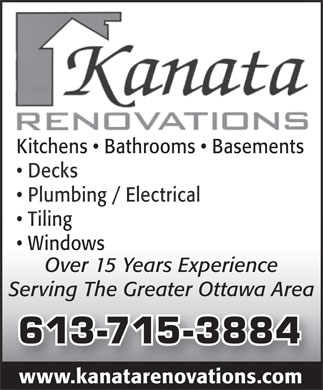 Kanata Renovations (613-715-3884) - Display Ad - Kitchens   Bathrooms   Basements Decks Plumbing / Electrical Tiling Windows Over 15 Years Experience Serving The Greater Ottawa Area 613-715-3884 www.kanatarenovations.com