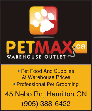 Pet Max Warehouse Outlet (905-388-6422) - Annonce illustrée - Pet Food And Supplies At Warehouse Prices Professional Pet Grooming 45 Nebo Rd, Hamilton ON (905) 388-6422
