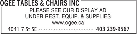Ogee Tables & Chairs Inc (403-239-9567) - Annonce illustrée - PLEASE SEE OUR DISPLAY AD UNDER REST. EQUIP. & SUPPLIES www.ogee.ca