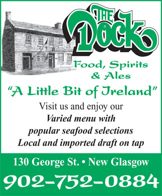 The Dock Food Spirits & Ales (902-752-0884) - Annonce illustrée - Food, Spirits & Ales A Little Bit of Ireland Visit us and enjoy our Varied menu with popular seafood selections Local and imported draft on tap 130 George St.   New Glasgow 902-752-0884