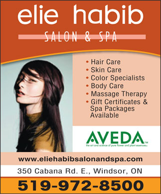 Elie Habib Salon & Spa (519-972-8500) - Annonce illustrée - Hair Care Skin Care Color Specialists Body Care Massage Therapy Gift Certificates & Spa Packages Available www.eliehabibsalonandspa.com 350 Cabana Rd. E., Windsor, ON 519-972-8500  Hair Care Skin Care Color Specialists Body Care Massage Therapy Gift Certificates & Spa Packages Available www.eliehabibsalonandspa.com 350 Cabana Rd. E., Windsor, ON 519-972-8500