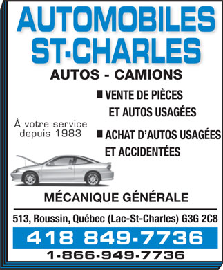 Automobiles St-Charles (418-849-7736) - Annonce illustr&eacute;e - AUTOMOBILES ST-CHARLES AUTOS - CAMIONS VENTE DE PI&Egrave;CES ET AUTOS USAG&Eacute;ES &Agrave; votre service depuis 1983 ACHAT D AUTOS USAG&Eacute;ES ET ACCIDENT&Eacute;ES M&Eacute;CANIQUE G&Eacute;N&Eacute;RALE 513, Roussin, Qu&eacute;bec (Lac-St-Charles) G3G 2C8 418 849-7736 1-866-949-7736