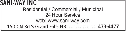Sani-Way Inc. (506-473-4477) - Display Ad - Residential / Commercial / Municipal 24 Hour Service web: www.sani-way.com  Residential / Commercial / Municipal 24 Hour Service web: www.sani-way.com  Residential / Commercial / Municipal 24 Hour Service web: www.sani-way.com  Residential / Commercial / Municipal 24 Hour Service web: www.sani-way.com  Residential / Commercial / Municipal 24 Hour Service web: www.sani-way.com  Residential / Commercial / Municipal 24 Hour Service web: www.sani-way.com
