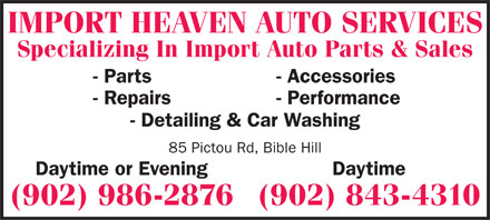 Import Heaven Auto Services (902-986-2876) - Annonce illustrée - IMPORT HEAVEN AUTO SERVICES Specializing In Import Auto Parts & Sales - Parts- Accessories - Repairs- Performance - Detailing & Car Washing 85 Pictou Rd, Bible Hill Daytime or EveningDaytime (902) 986-2876(902) 843-4310 IMPORT HEAVEN AUTO SERVICES Specializing In Import Auto Parts & Sales - Parts- Accessories - Repairs- Performance - Detailing & Car Washing 85 Pictou Rd, Bible Hill Daytime or EveningDaytime (902) 986-2876(902) 843-4310  IMPORT HEAVEN AUTO SERVICES Specializing In Import Auto Parts & Sales - Parts- Accessories - Repairs- Performance - Detailing & Car Washing 85 Pictou Rd, Bible Hill Daytime or EveningDaytime (902) 986-2876(902) 843-4310  IMPORT HEAVEN AUTO SERVICES Specializing In Import Auto Parts & Sales - Parts- Accessories - Repairs- Performance - Detailing & Car Washing 85 Pictou Rd, Bible Hill Daytime or EveningDaytime (902) 986-2876(902) 843-4310  IMPORT HEAVEN AUTO SERVICES Specializing In Import Auto Parts & Sales - Parts- Accessories - Repairs- Performance - Detailing & Car Washing 85 Pictou Rd, Bible Hill Daytime or EveningDaytime (902) 986-2876(902) 843-4310  IMPORT HEAVEN AUTO SERVICES Specializing In Import Auto Parts & Sales - Parts- Accessories - Repairs- Performance - Detailing & Car Washing 85 Pictou Rd, Bible Hill Daytime or EveningDaytime (902) 986-2876(902) 843-4310  IMPORT HEAVEN AUTO SERVICES Specializing In Import Auto Parts & Sales - Parts- Accessories - Repairs- Performance - Detailing & Car Washing 85 Pictou Rd, Bible Hill Daytime or EveningDaytime (902) 986-2876(902) 843-4310